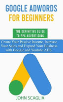 Google Adwords For Beginners The Definitive Guide To Ppc Advertising