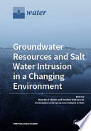 Groundwater Resources and Salt Water Intrusion in a Changing Environment Book