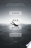 link to Love her wild : poems in the TCC library catalog