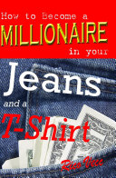 How to Become a Millionaire in Your Jeans and a T-shirt Using Real Estate