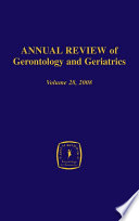 Annual Review Of Gerontology And Geriatrics Volume 28 2008