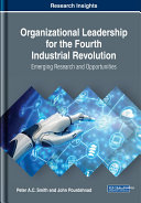 Organizational Leadership for the Fourth Industrial Revolution: Emerging Research and Opportunities