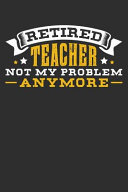 Retired Teacher Not My Problem Anymore