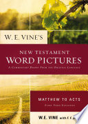 W  E  Vine s New Testament Word Pictures  Matthew to Acts