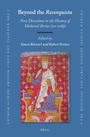 Beyond the Reconquista  New Directions in the History of Medieval Iberia  711 1085