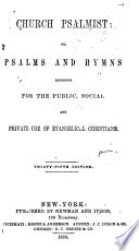 Church Psalmist  Or  Psalms and Hymns Designed for the Public  Social and Private Use of Evangelical Christians