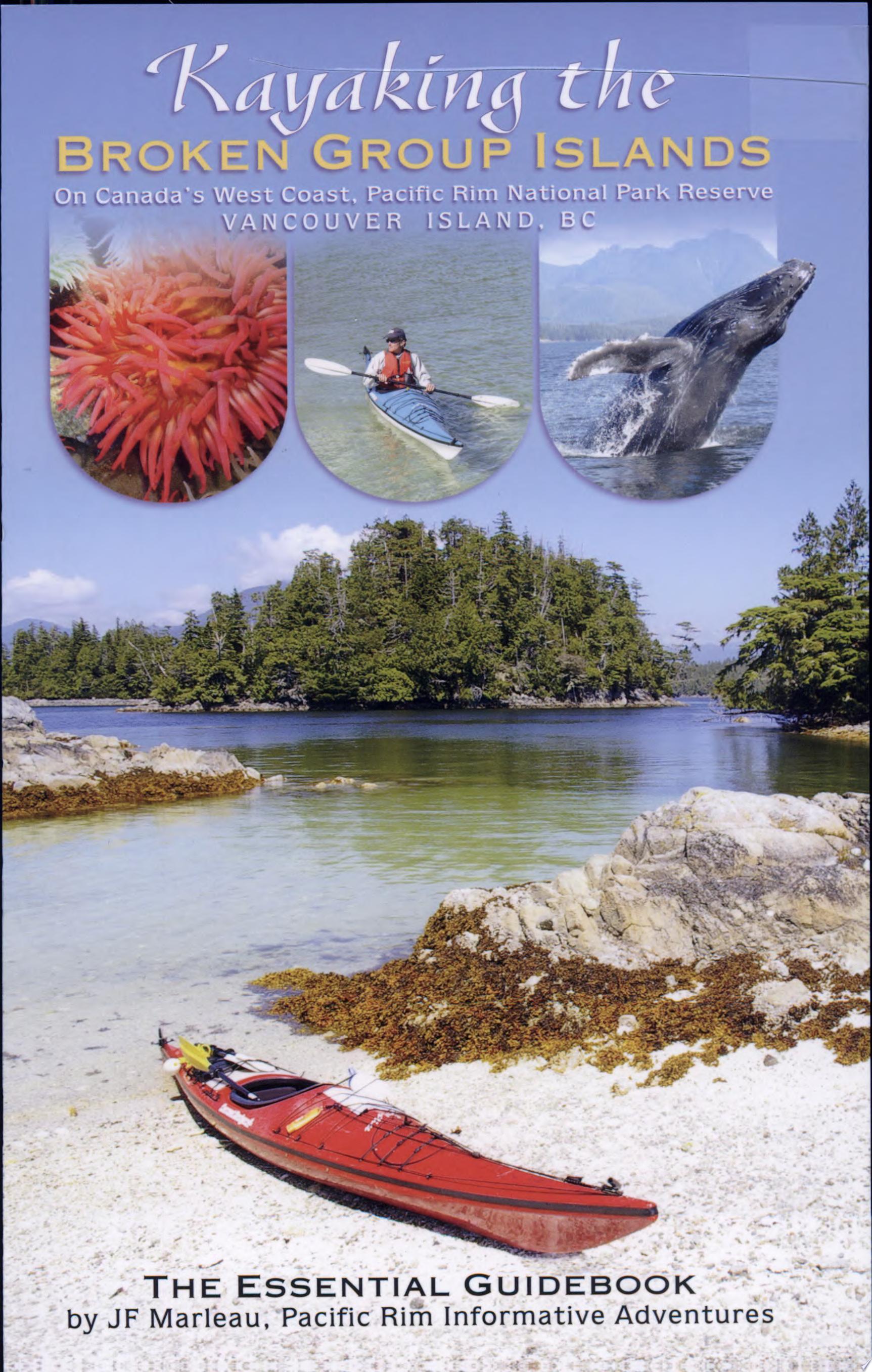 Kayaking The Broken Group Islands  The Essential Guidebook