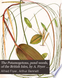 The Potamogetons, pond weeds, of the British Isles, by A. Fryer and A. Bennett