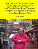 The Guide to China     the Sights  Hotels  Spas  Massage  Food and Travel  Hong Kong  Yangshuo  Shanghai  Huangshan and Beijing  from Pearl Escapes 2010