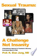"""""""Sexual Trauma: A Challenge Not Insanity"""" by K. Elan Jung"""