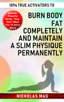 1094 True Activators to Burn Body Fat Completely and Maintain a Slim Physique Permanently