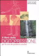 Il libro della digitopressione per la cura dei problemi emotivi
