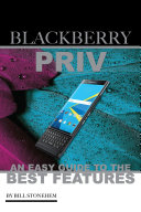 Blackberry Priv: An Easy Guide to the Best Features