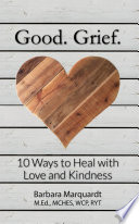 Good  Grief    10 Ways to Heal with Love and Kindness