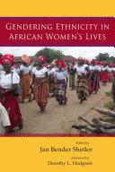 Gendering Ethnicity in African Women   s Lives