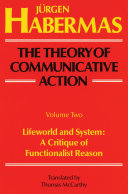 The Theory of Communicative Action: Lifeworld and system : a critique of functionalist reason