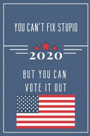 You Can t Fix Stupid But You Can Vote It Out 2020