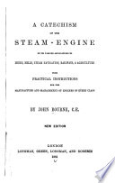 A Catechism of the Steam engine in Its Various Applications to Mines  Mills  Steam Navigation  Railways and Agriculture