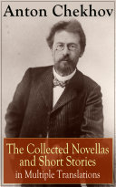 Anton Chekhov: The Collected Novellas and Short Stories in Multiple Translations Pdf/ePub eBook