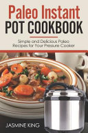 Paleo Instant Pot Cookbook  Simple and Delicious Paleo Recipes for Your Pressure Cooker