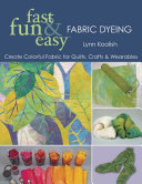 Fast Fun   Easy Fabric Dyeing
