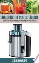 Selecting The Perfect Juicer