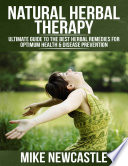 Natural Herbal Therapy  Ultimate Guide to the Best Herbal Remedies for Optimum Health   Disease Prevention