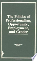 The Politics of Professionalism, Opportunity, Employment, and Gender