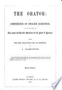 The Orator  a Compendium of English Eloquence  Containing Selections from the Most Celebrated Speeches of the Past and Present  Edited     by a Barrister  Second Edition