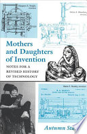 """Mothers and Daughters of Invention: Notes for a Revised History of Technology"" by Autumn Stanley"