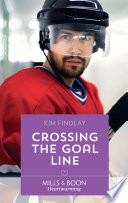 Crossing The Goal Line  Mills   Boon Heartwarming   A Hockey Romance  Book 1