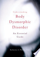 """Understanding Body Dysmorphic Disorder"" by Katharine A. Phillips"