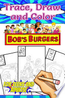 Trace  Draw and Color Bob s Burger Book PDF