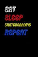 Eat Sleep Skateboarding Repeat Notebook Fan Sport Gift