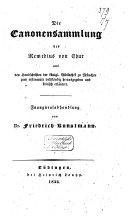 Die Canonensammlung aus den Handschriften der königl. Bibliothek zu München zum erstenmale vollständig hrsg. Und kritisch erläutert