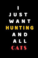 I JUST WANT Hunting and ALL Cats