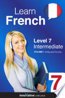 Learn French - Level 7: Intermediate  : Volume 1: Lessons 1-25
