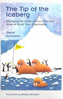 The Tip of the Iceberg: Managing the Hidden Forces that Can Make Or ...