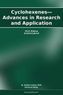 Cyclohexenes—Advances in Research and Application: 2012 Edition