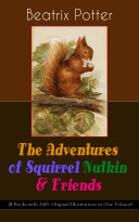 The Adventures of Squirrel Nutkin   Friends  8 Books with 260  Original Illustrations in One Volume