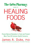 The Green Pharmacy Guide to Healing Foods