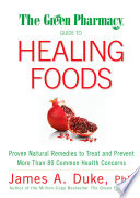 """The Green Pharmacy Guide to Healing Foods: Proven Natural Remedies to Treat and Prevent More Than 80 Common Health Concerns"" by James A. Duke"