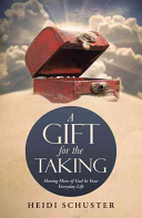 A Gift for the Taking  Having More of God in Your Everyday Life