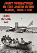 Joint Operations In The James River Basin  1862   1865