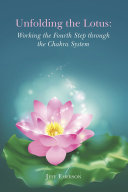 Unfolding the Lotus: Working the Fourth Step through the Chakra System