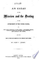 An Essay on the Mission and the Destiny of the Government of the United States Book PDF