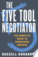 The Five Tool Negotiator  The Complete Guide to Bargaining Success