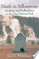"""Death in Yellowstone: Accidents and Foolhardiness in the First National Park"" by Lee H. Whittlesey"