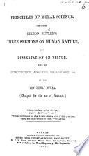 Principles of Moral Science  Containing Bishop Butler s Three Sermons on Human Nature  and Dissertation on Virtue  with an introduction  analysis  vocabulary  etc  by the Rev  Henry Bower Book PDF
