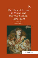 """""""The Uses of Excess in Visual and Material Culture, 1600?010 """""""